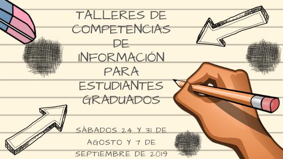 Talleres de Competencias de Información para Estudiantes Graduados Agosto 2019